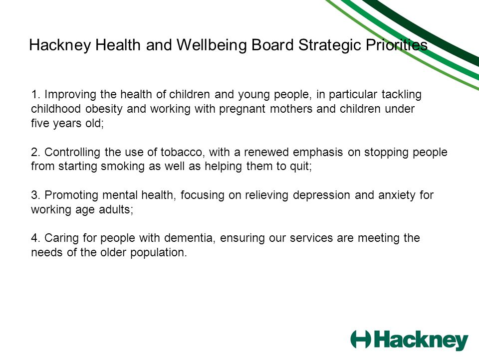 Hackney Health and Wellbeing Board Strategic Priorities 1. Improving the health of children and young people, in particular tackling childhood obesity
