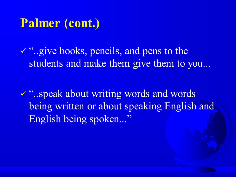 """Palmer (cont.) """"..give books, pencils, and pens to the students and make them give them to you... """"..speak about writing words and words being written"""