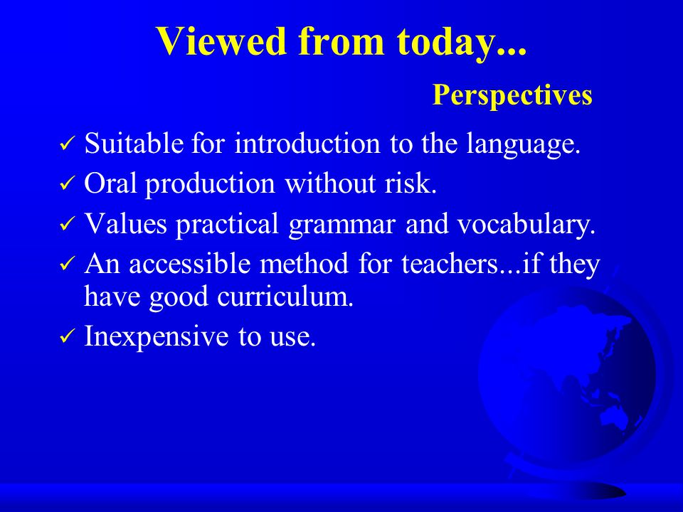 Viewed from today... Perspectives Suitable for introduction to the language. Oral production without risk. Values practical grammar and vocabulary. An