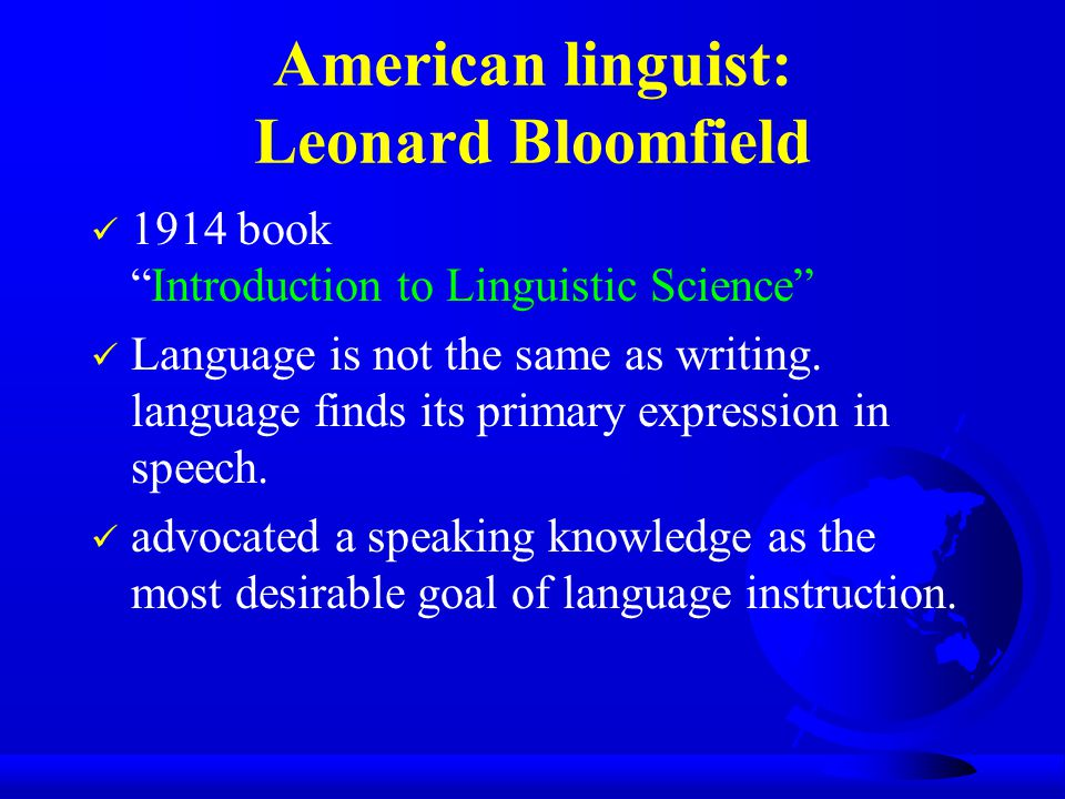 American linguist: Leonard Bloomfield 1914 book Introduction to Linguistic Science Language is not the same as writing.