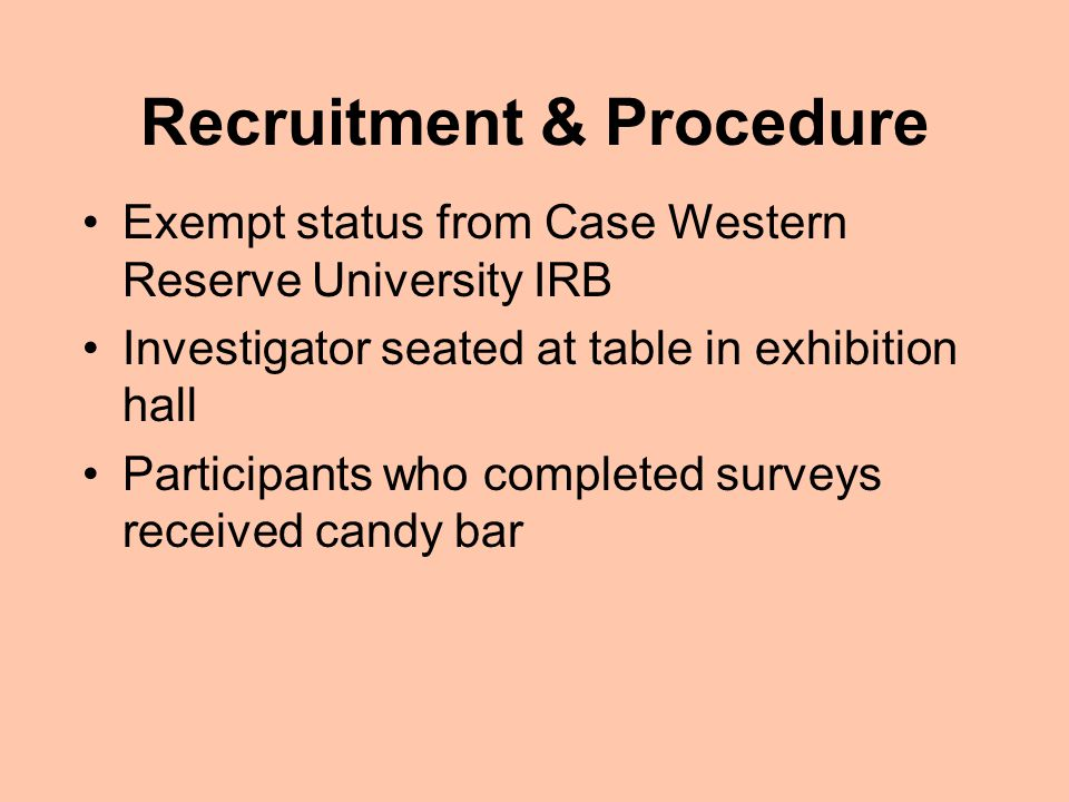 Recruitment & Procedure Exempt status from Case Western Reserve University IRB Investigator seated at table in exhibition hall Participants who completed surveys received candy bar