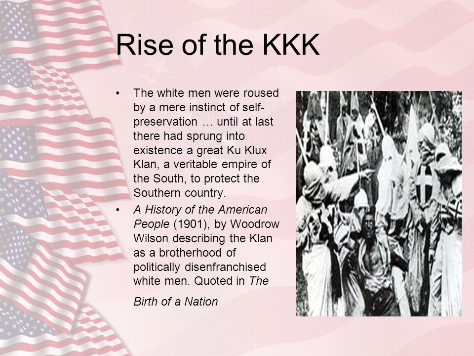 Rise of the KKK The white men were roused by a mere instinct of self- preservation … until at last there had sprung into existence a great Ku Klux Kla