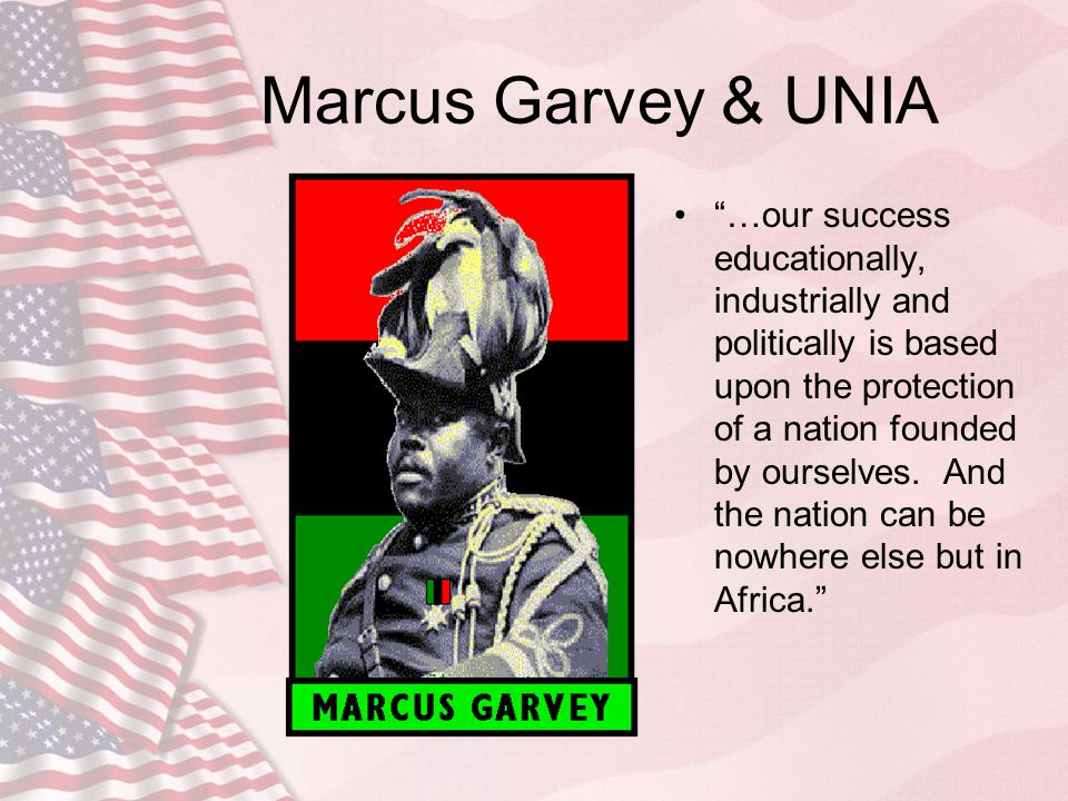 """Marcus Garvey & UNIA """"…our success educationally, industrially and politically is based upon the protection of a nation founded by ourselves. And the"""