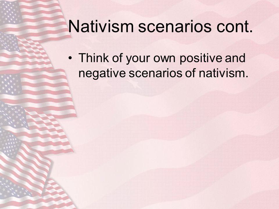 Nativism scenarios cont. Think of your own positive and negative scenarios of nativism.