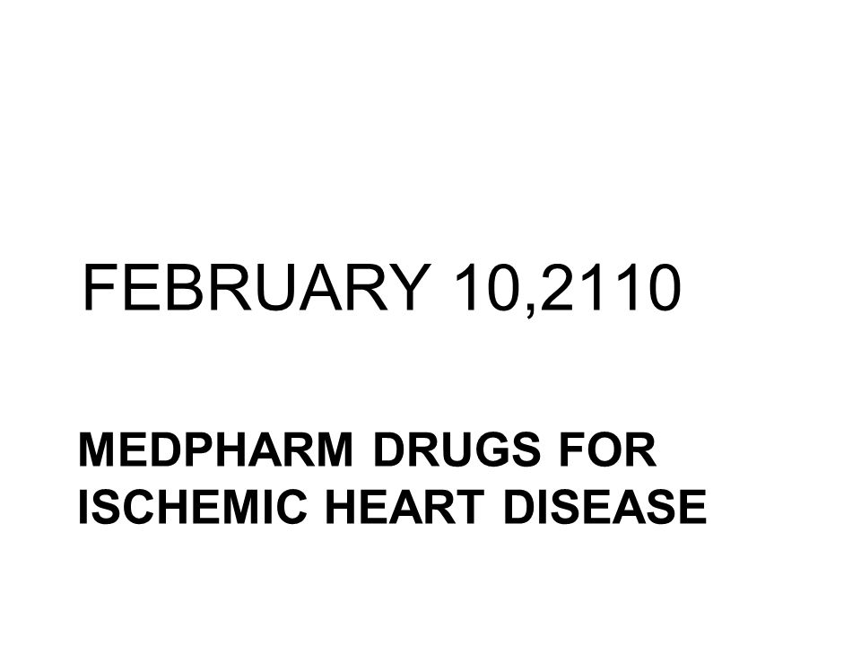 MEDPHARM DRUGS FOR ISCHEMIC HEART DISEASE FEBRUARY 10,2110
