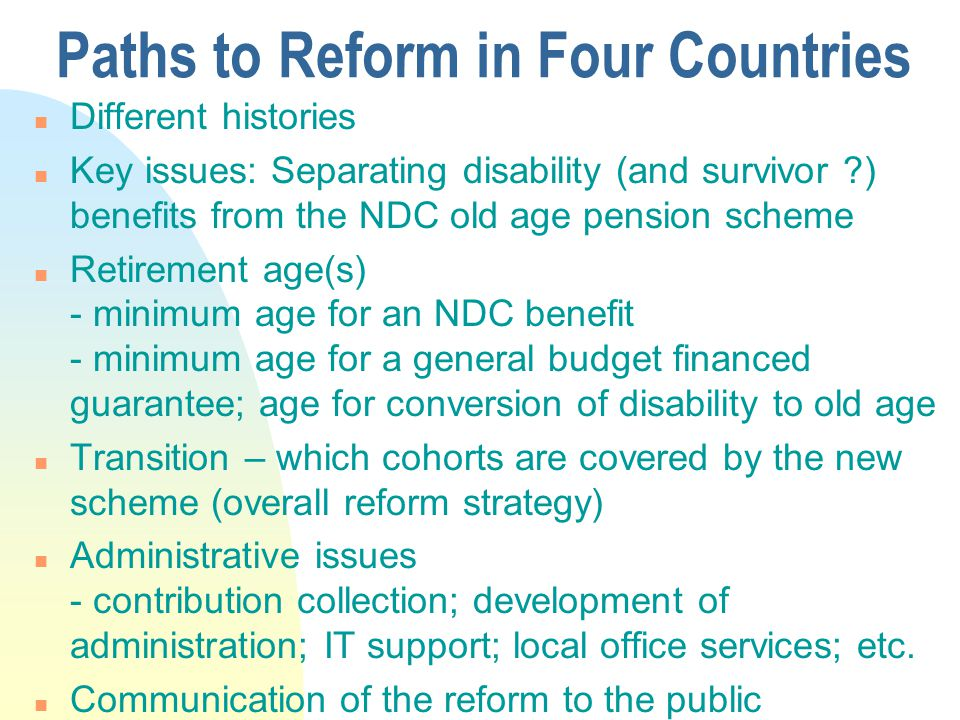 NDC at Work in Four Countries Latvia, Italy, Poland & Sweden n Coverage n Integration with other pillars n Transition n Setting up individual accounts - Notional rate of return - Inheritance gains - Social rights financed by general budget revenues n Annuities - Denominator - Indexation n Minimum pension guarantee (externally financed)