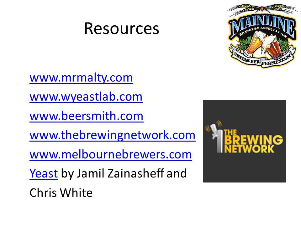 Resources www.mrmalty.com www.wyeastlab.com www.beersmith.com www.thebrewingnetwork.com www.melbournebrewers.com YeastYeast by Jamil Zainasheff and Chris White