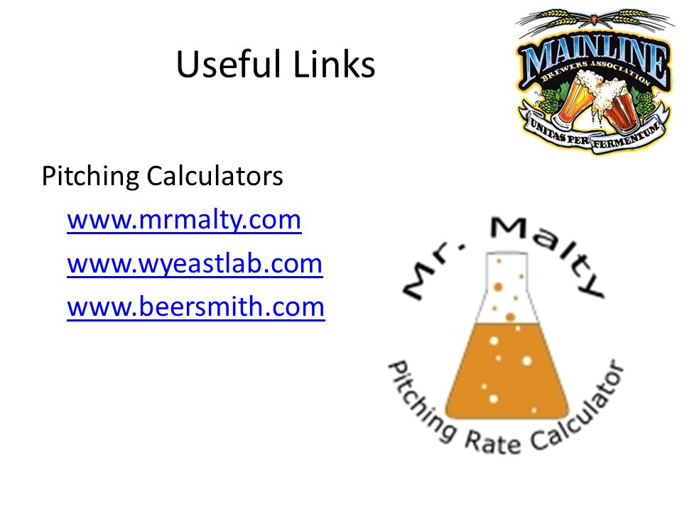 Useful Links Pitching Calculators www.mrmalty.com www.wyeastlab.com www.beersmith.com