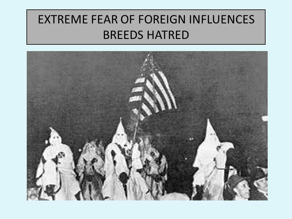2.) Hate groups formed as a result of the Red Scare and anti-immigrant feelings - Ku Klux Klan (KKK) was devoted to 100 percent Americanism - 4.5 million members by 1924, only white male persons, native-born gentile citizens. - targeted African Americans, Roman Catholics, Jews and foreign-born people.