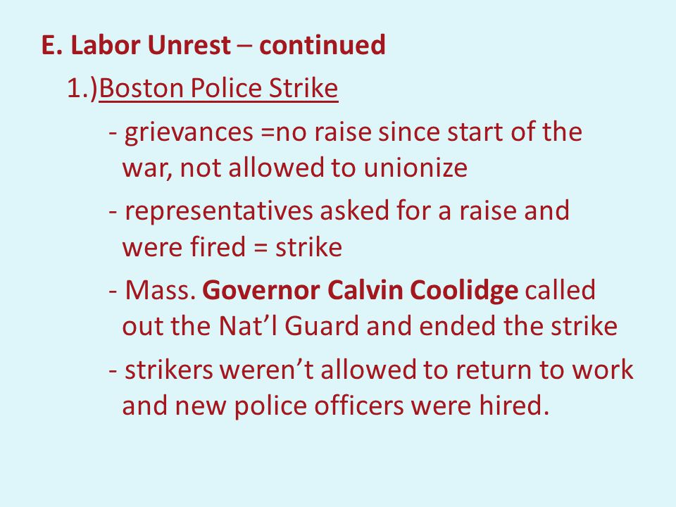 E. Labor Unrest - During the war strikes were illegal because they would interfere with the war effort. - 1919 – there were more than 3,000 strikes an