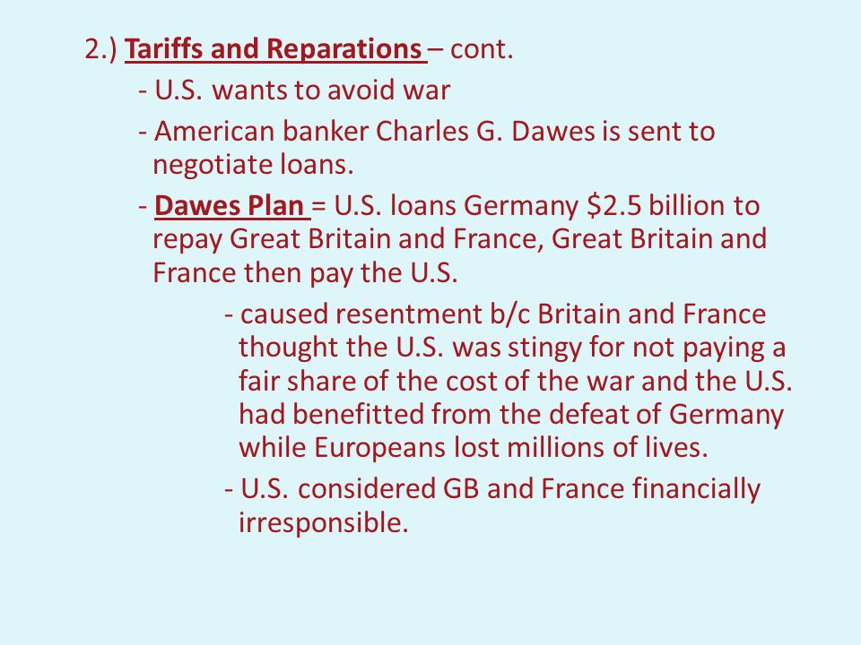 2.) Tariff and Reparations: - Conflict arose when Great Britain and France were asked to pay back the $10 million they owed the U.S. - they could do t
