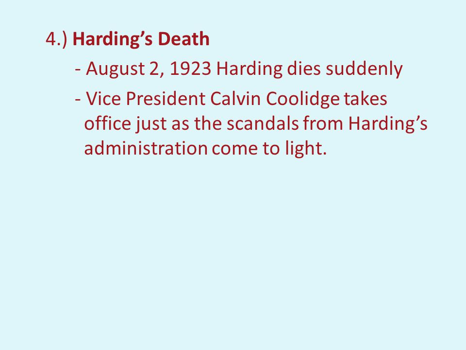 HARDING'S ADMINISTRATION WAS ROCKED BY SCANDALS.