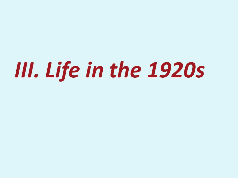 III. Life in the 1920s