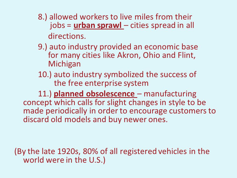 A. The Automobile changed the American landscape 1.) Led to the construction of paved roads 2.) Construction of Route 66 led to settlement out west 3.
