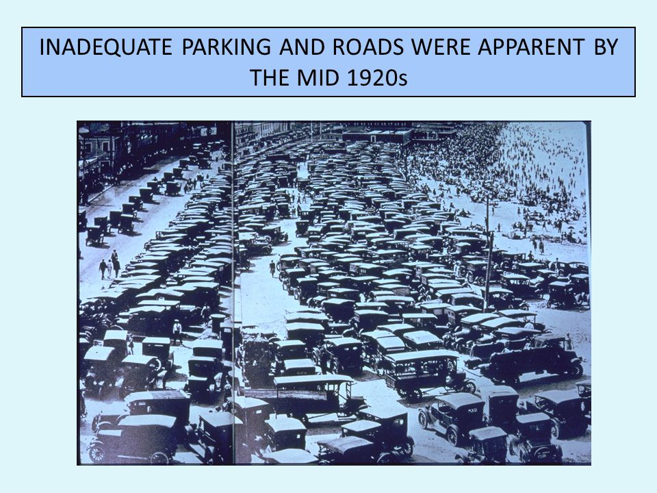 INADEQUATE PARKING AND ROADS WERE APPARENT BY THE MID 1920s