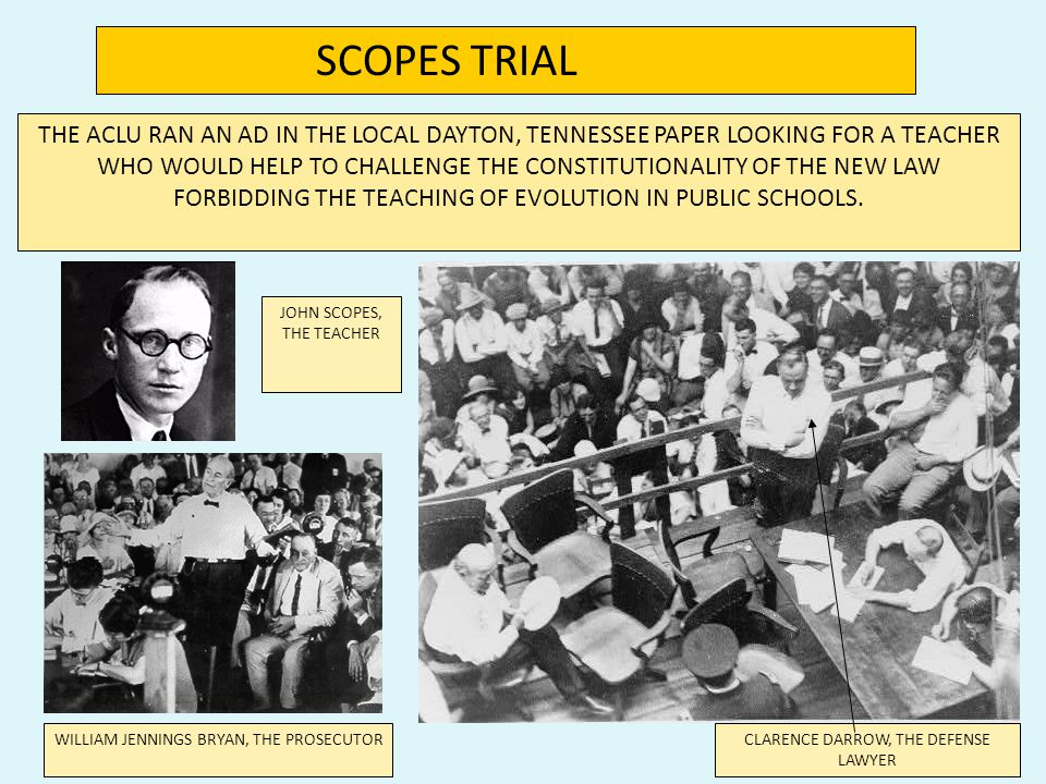 F. Science 1.) Scopes Trial - March 1925 – Tennessee passed the nation's first law making it a crime to teach evolution - the ACLU promised to defend