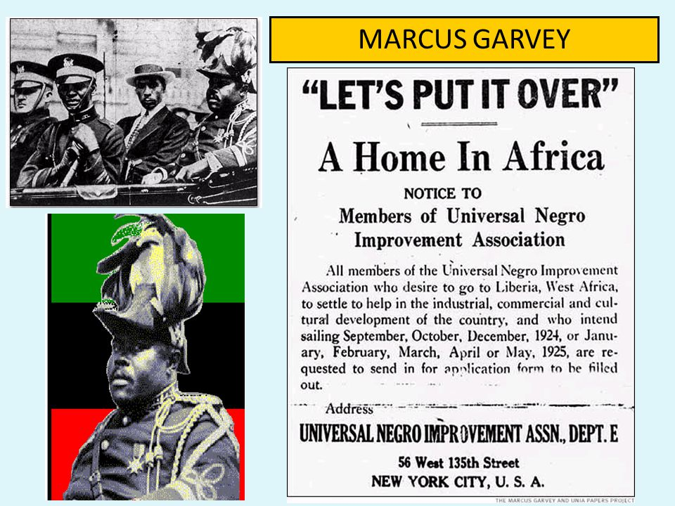3.) Marcus Garvey and the UNIA - many African Americans chose to follow Marcus Garvey, a Jamaican immigrant who believed that African Americans should