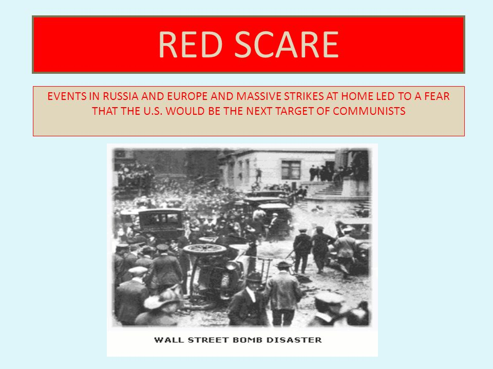 THE RUSSIAN BOLSHEVIK REVOLUTION IN 1917 LED TO WIDE SCALE FEAR IN THE U.S. THAT COMMUNISTS WOULD TRY TO TAKE OVER THE COUNTRY