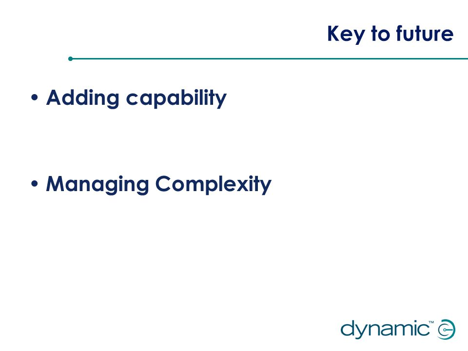 Key to future Adding capability Managing Complexity