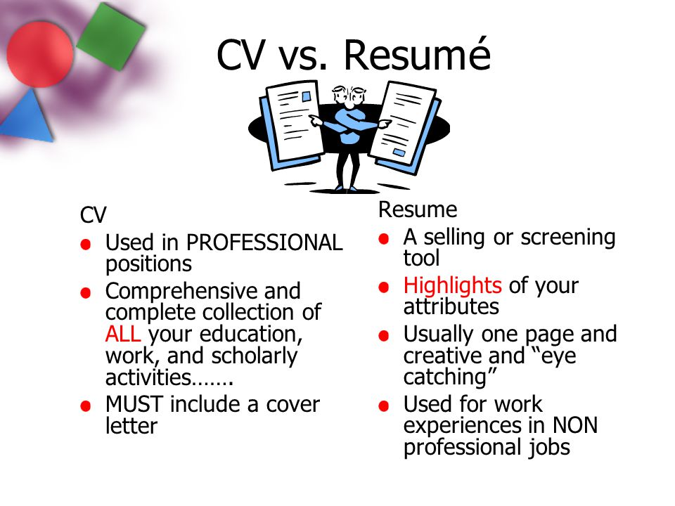CV vs. Resum é CV Used in PROFESSIONAL positions Comprehensive and complete collection of ALL your education, work, and scholarly activities……. MUST i