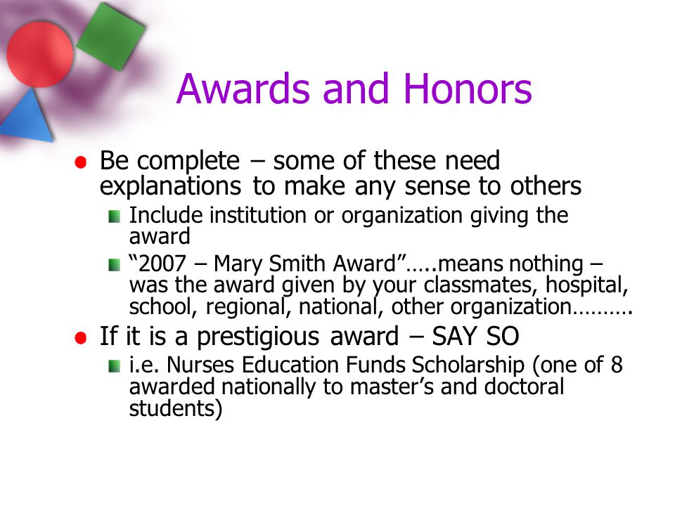 """Awards and Honors Be complete – some of these need explanations to make any sense to others Include institution or organization giving the award """"2007"""