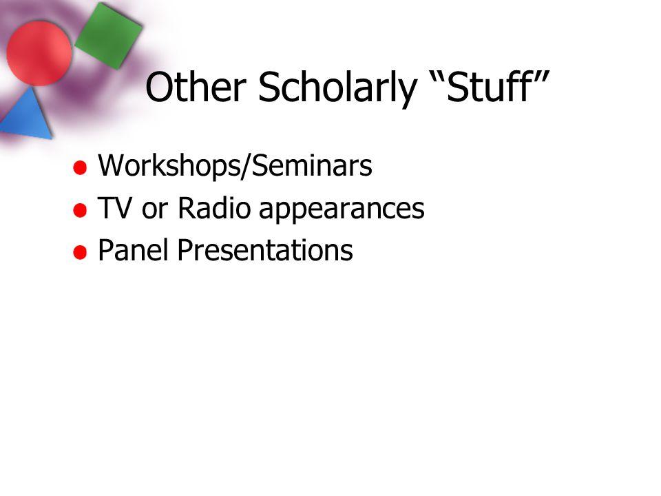 "Other Scholarly ""Stuff"" Workshops/Seminars TV or Radio appearances Panel Presentations"