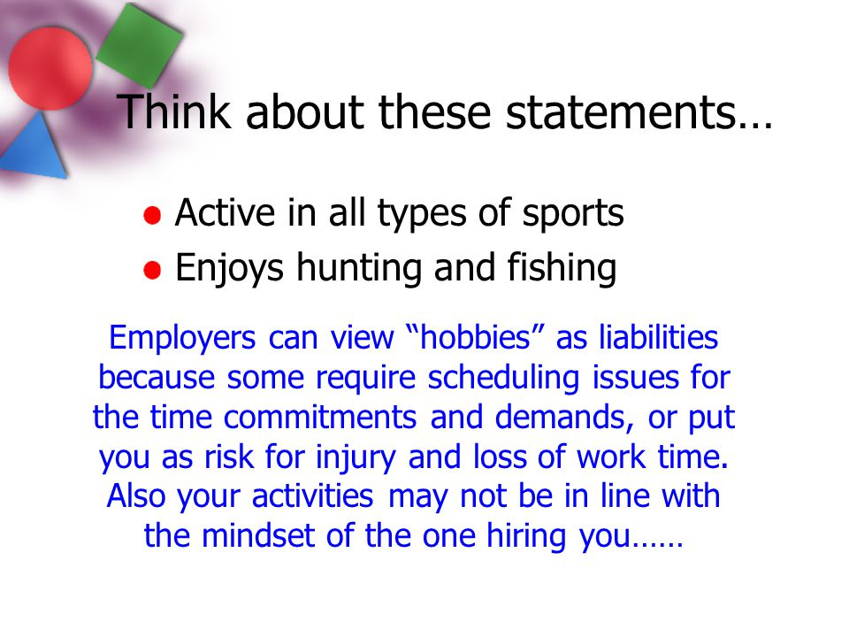 """Think about these statements… Active in all types of sports Enjoys hunting and fishing Employers can view """"hobbies"""" as liabilities because some requir"""