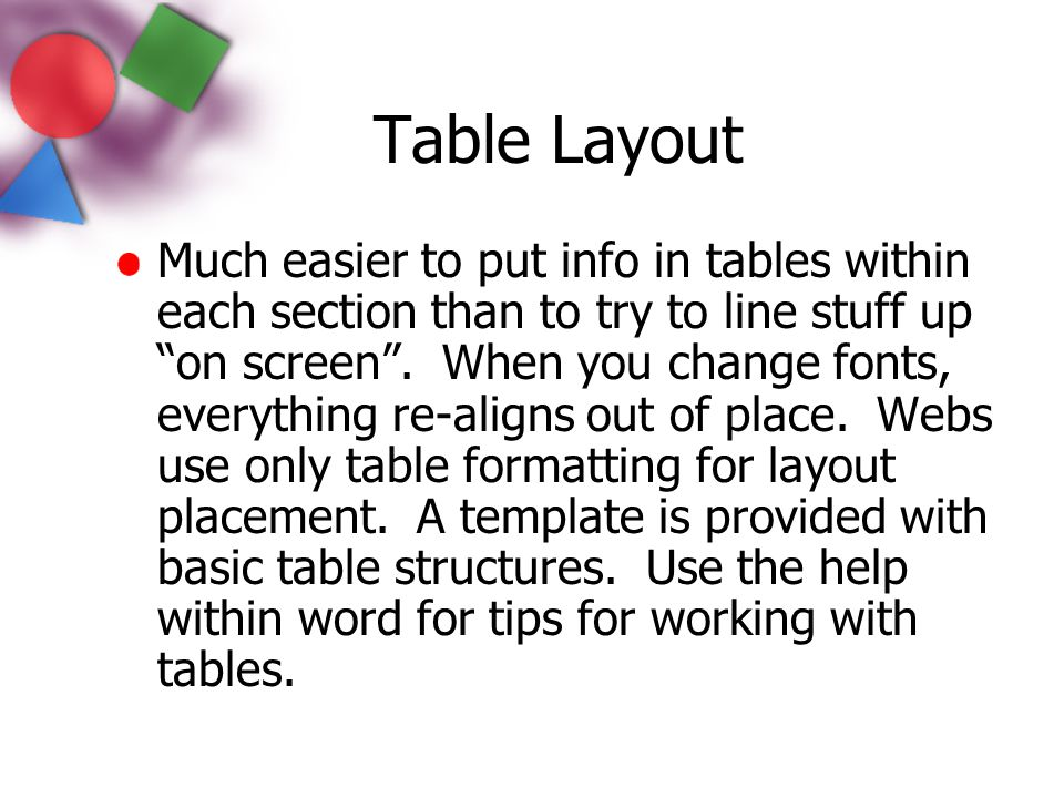 """Table Layout Much easier to put info in tables within each section than to try to line stuff up """"on screen"""". When you change fonts, everything re-alig"""