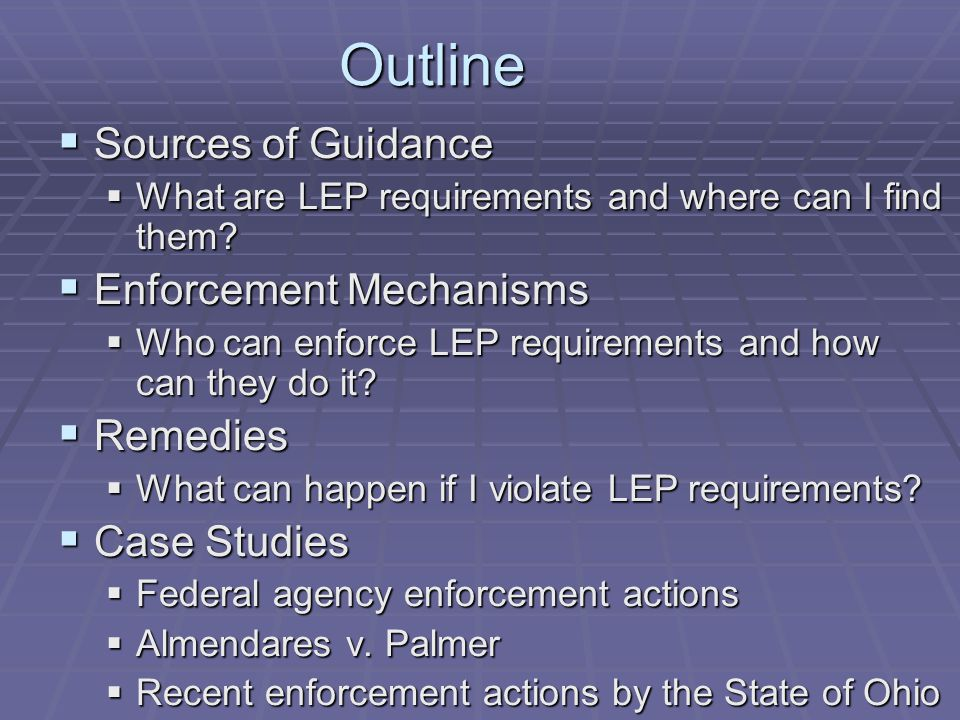 Outline  Sources of Guidance  What are LEP requirements and where can I find them.