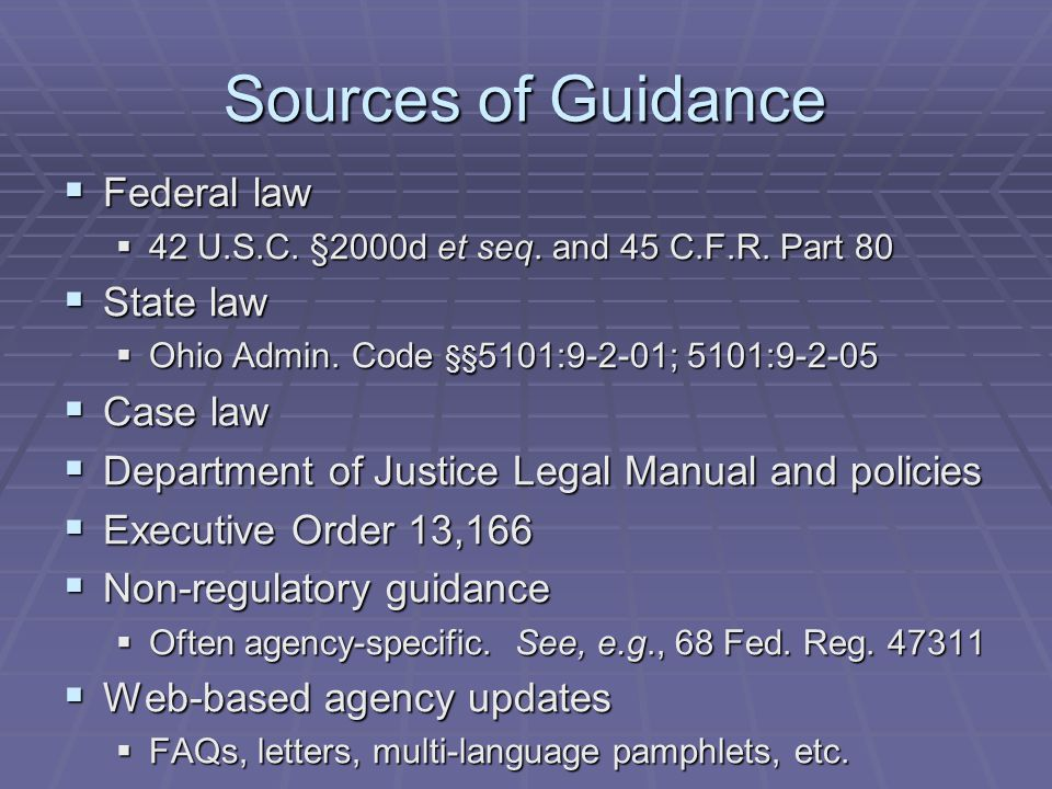 Sources of Guidance  Federal law  42 U.S.C.§2000d et seq.