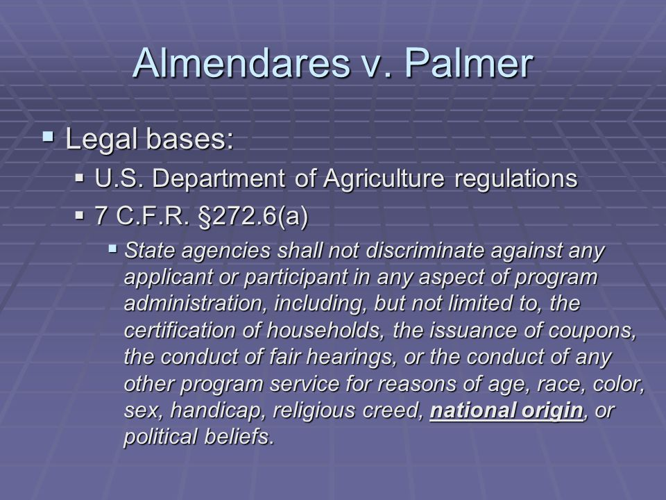 Almendares v.Palmer  Legal bases:  U.S. Department of Agriculture regulations  7 C.F.R.