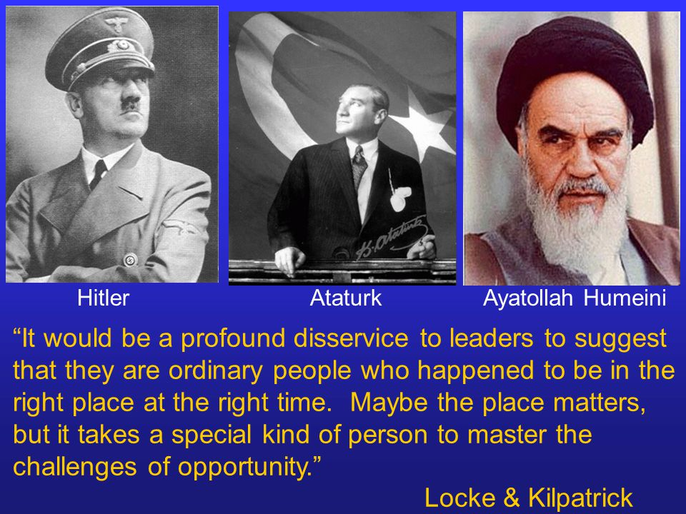 "Hitler AtaturkAyatollah Humeini ""It would be a profound disservice to leaders to suggest that they are ordinary people who happened to be in the right"