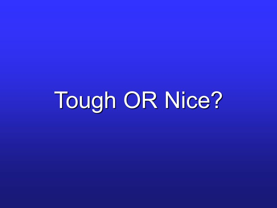 Tough OR Nice