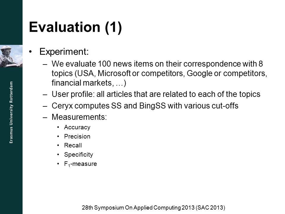 Evaluation (1) Experiment: –We evaluate 100 news items on their correspondence with 8 topics (USA, Microsoft or competitors, Google or competitors, fi