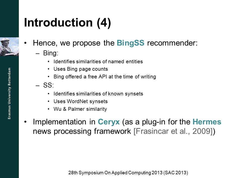Introduction (4) Hence, we propose the BingSS recommender: –Bing: Identifies similarities of named entities Uses Bing page counts Bing offered a free