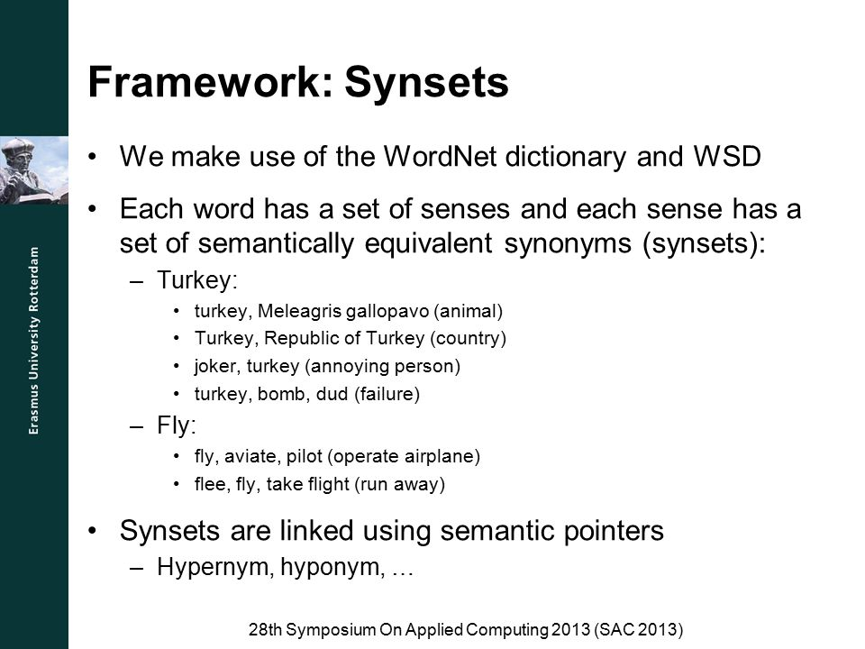 Framework: Synsets We make use of the WordNet dictionary and WSD Each word has a set of senses and each sense has a set of semantically equivalent syn