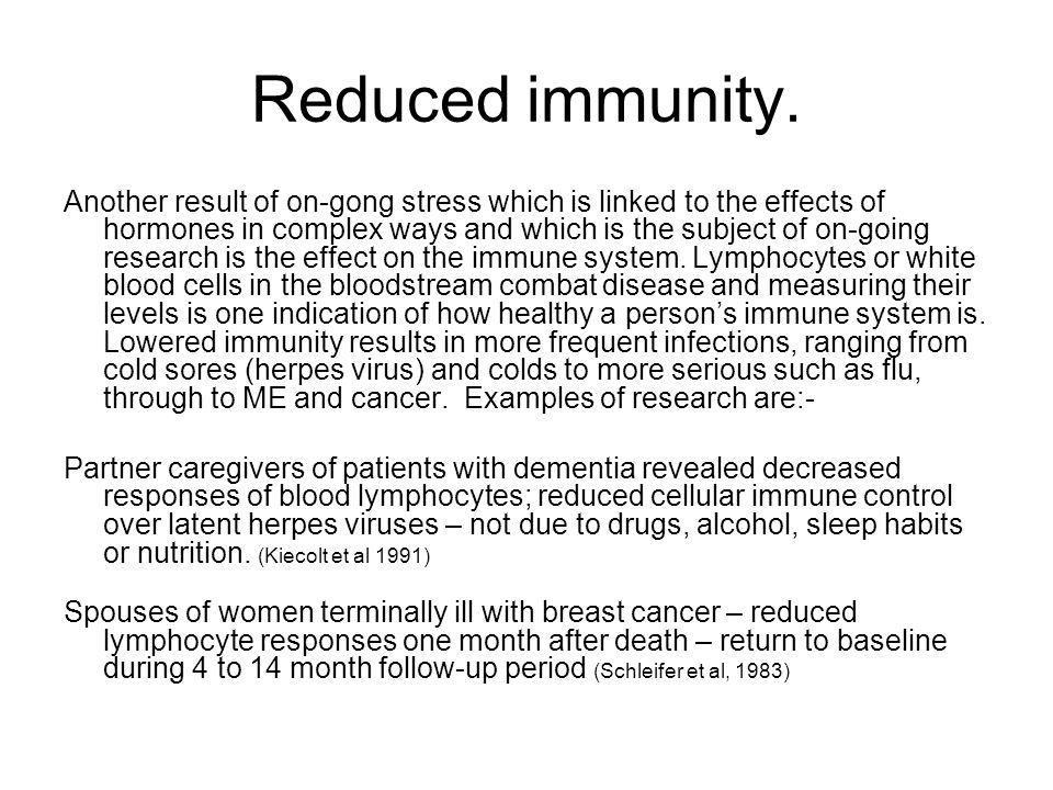 Reduced immunity.