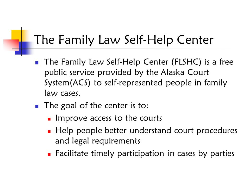 The Family Law Self-Help Center The Family Law Self-Help Center (FLSHC) is a free public service provided by the Alaska Court System(ACS) to self-repr