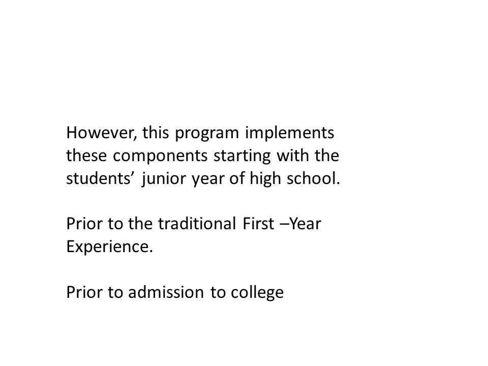However, this program implements these components starting with the students' junior year of high school.