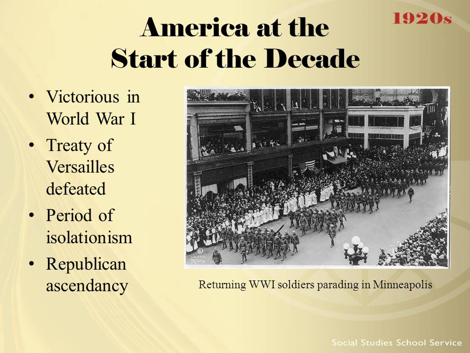America at the Start of the Decade Victorious in World War I Treaty of Versailles defeated Period of isolationism Republican ascendancy Returning WWI