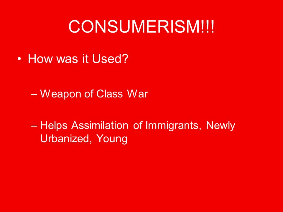 CONSUMERISM!!. How was it Used.