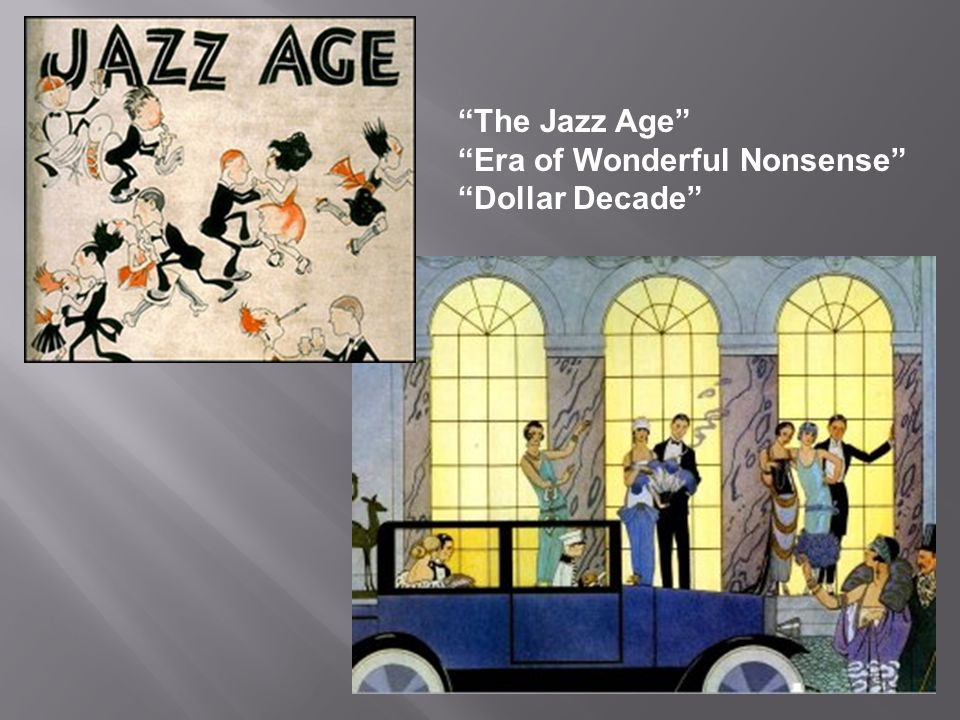 """The Jazz Age"" ""Era of Wonderful Nonsense"" ""Dollar Decade"""