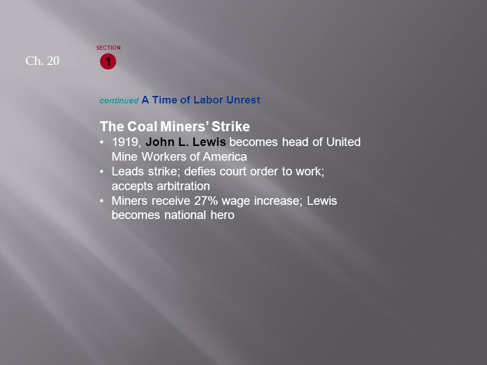 continued A Time of Labor Unrest The Coal Miners' Strike 1919, John L. Lewis becomes head of United Mine Workers of America Leads strike; defies court