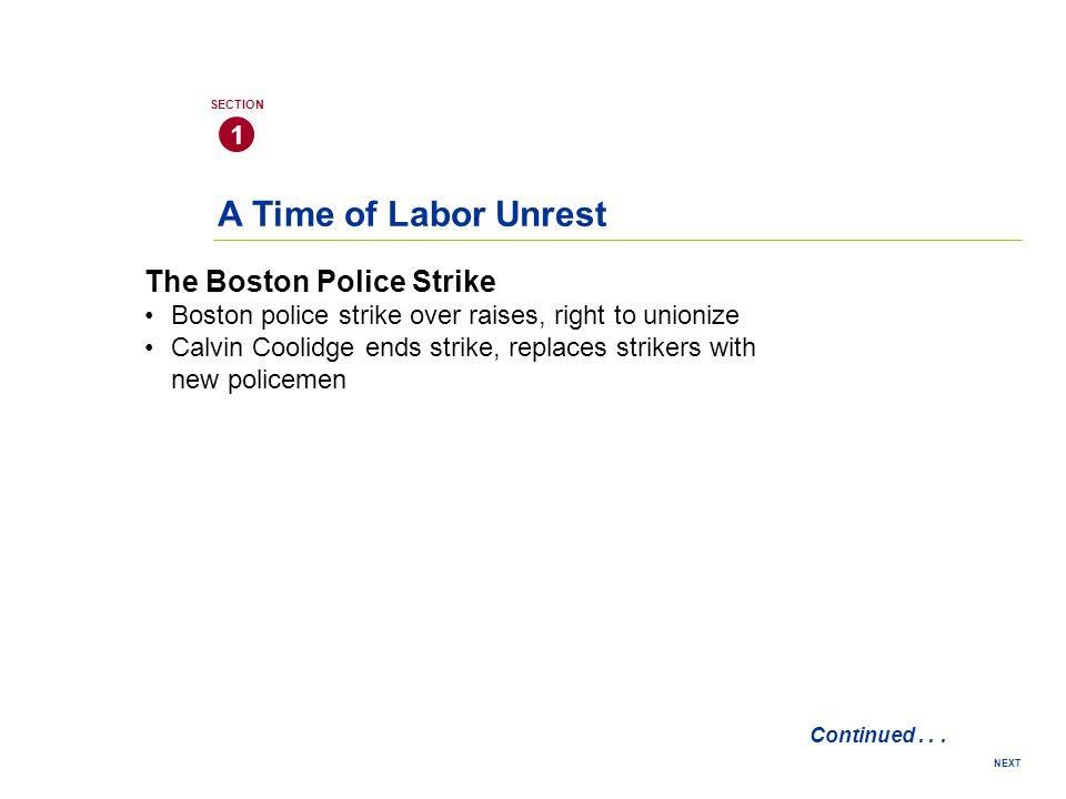 A Time of Labor Unrest 1 SECTION NEXT The Boston Police Strike Boston police strike over raises, right to unionize Calvin Coolidge ends strike, replaces strikers with new policemen Continued...