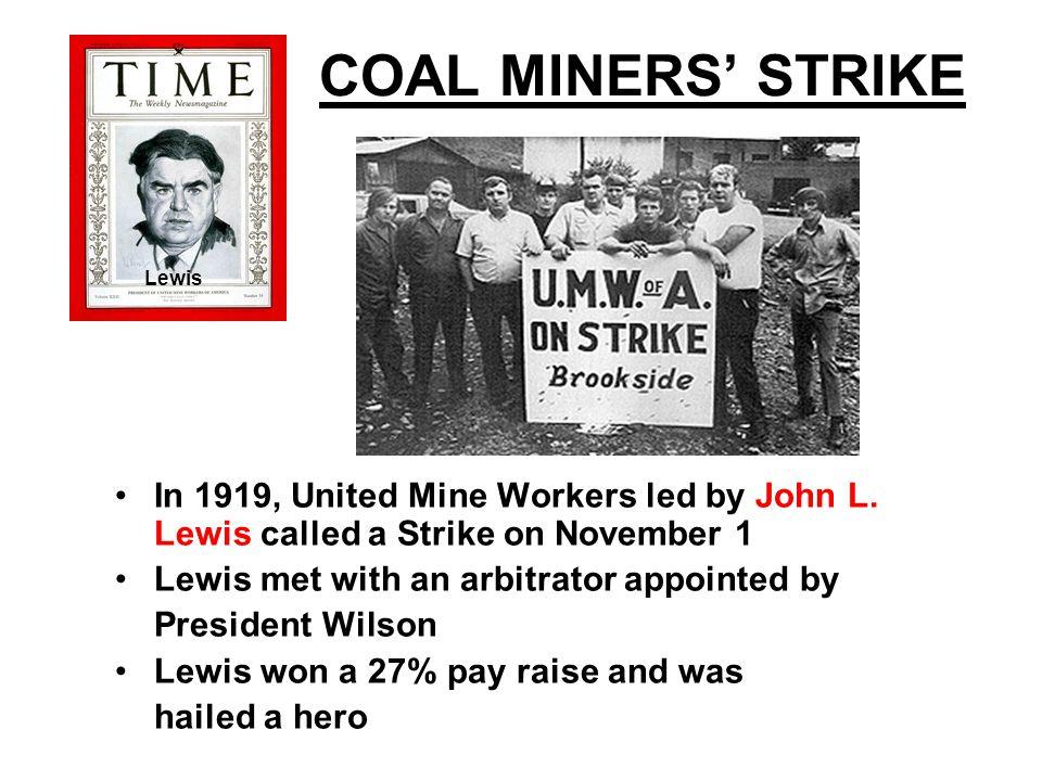 COAL MINERS' STRIKE In 1919, United Mine Workers led by John L.