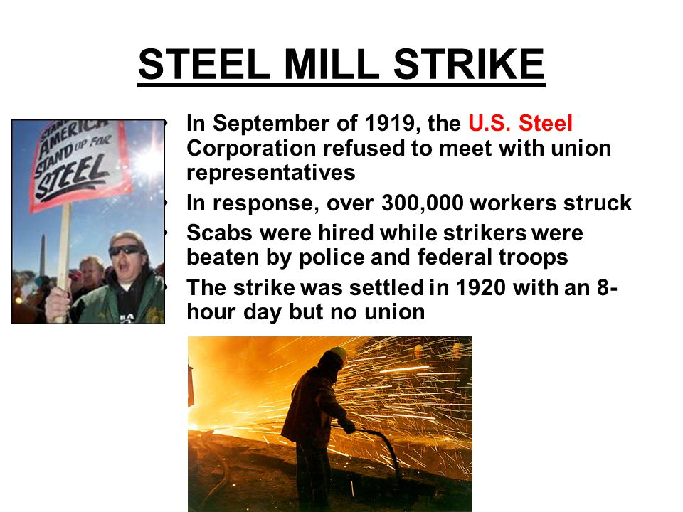 STEEL MILL STRIKE In September of 1919, the U.S. Steel Corporation refused to meet with union representatives In response, over 300,000 workers struck