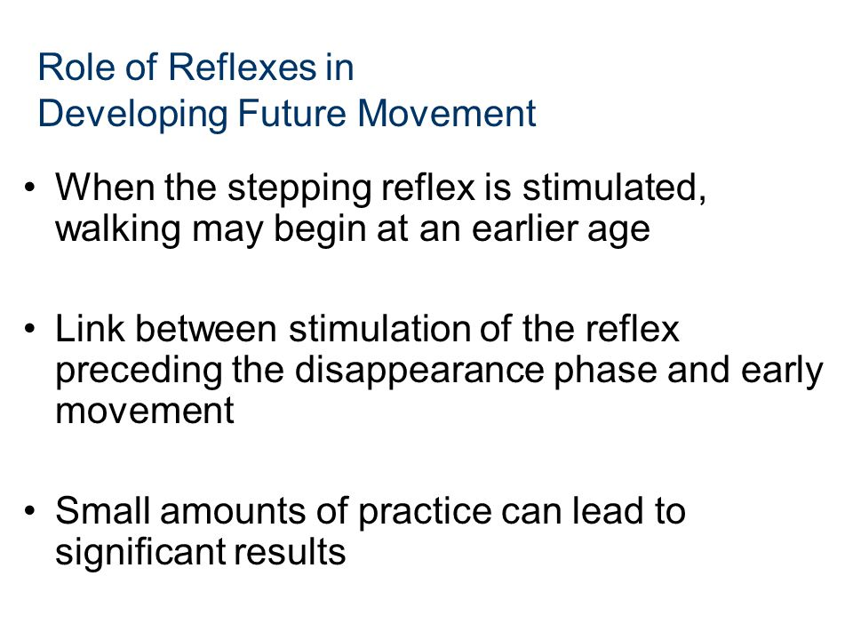When the stepping reflex is stimulated, walking may begin at an earlier age Link between stimulation of the reflex preceding the disappearance phase a
