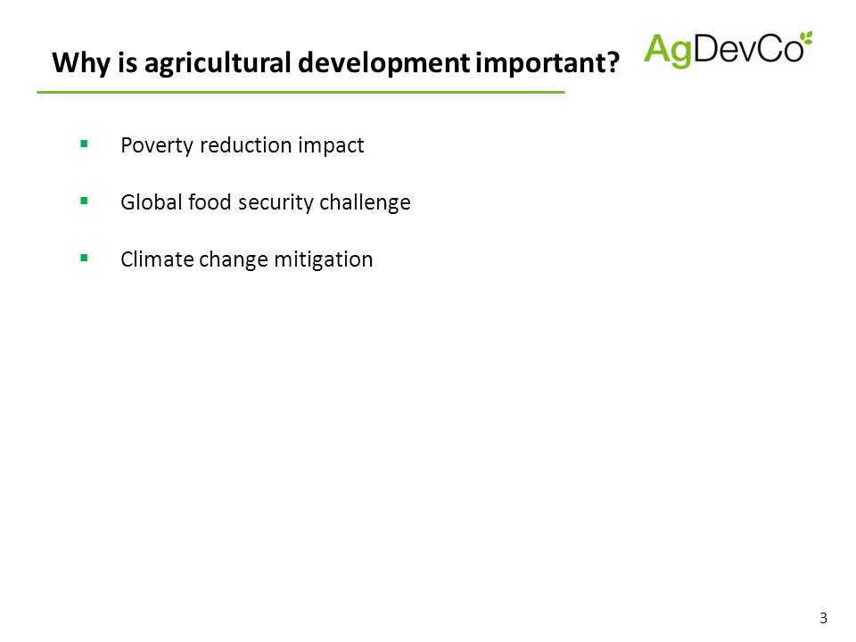 3 Why is agricultural development important?  Poverty reduction impact  Global food security challenge  Climate change mitigation