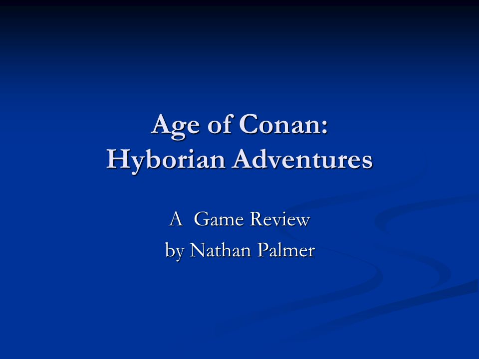Age of Conan: Hyborian Adventures A Game Review by Nathan Palmer