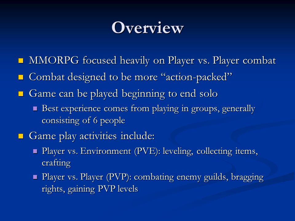 Overview MMORPG focused heavily on Player vs.Player combat MMORPG focused heavily on Player vs.